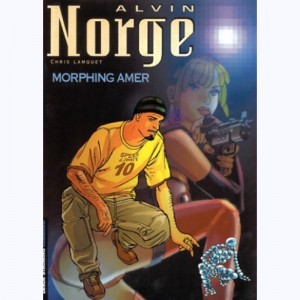 Alvin Norge : Tome 2, Morphing amer