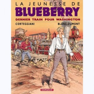 La jeunesse de Blueberry : Tome 12, Dernier train pour Washington