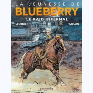 La jeunesse de Blueberry : Tome 6, Le raid infernal