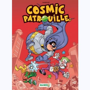 Cosmic patrouille : Tome 2