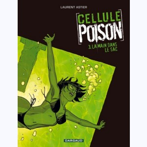 Cellule Poison : Tome 3, La Main dans le sac