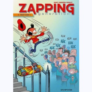 Zapping Generation : Tome 3, Trop fort !