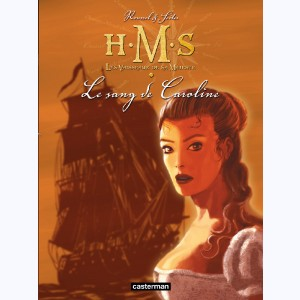 H.M.S. - His Majesty's Ship : Tome 6, Le sang de Caroline