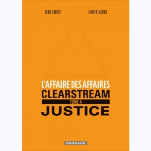 L'Affaire des affaires : Tome 4, Clearstream Justice