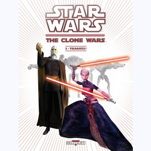 Star Wars - The Clone Wars : Tome 2, Traqués !