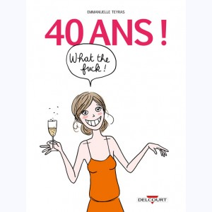 40 Ans !, What the Fuck !