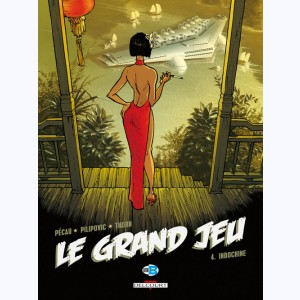 Le Grand Jeu : Tome 4, Indochine
