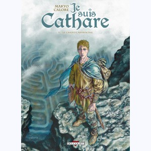 Je suis Cathare : Tome 5, Le grand labyrinthe