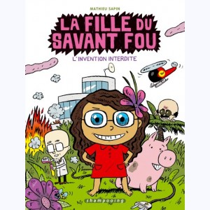 La Fille du savant fou : Tome 1, L'Invention interdite