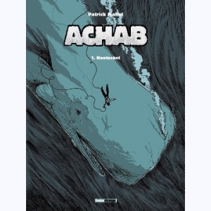 Achab : Tome 1, Nantucket