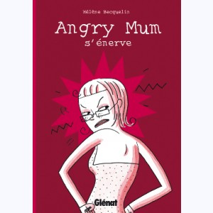 Angry Mum : Tome 1, Angry Mum s'énerve