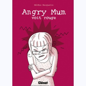 Angry Mum : Tome 2, Angry Mum voit rouge