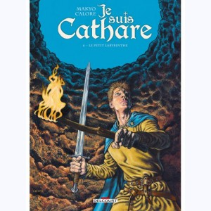 Je suis Cathare : Tome 6, Le petit labyrinthe