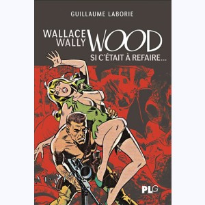 Wallace Wally Wood, si c'était à refaire...
