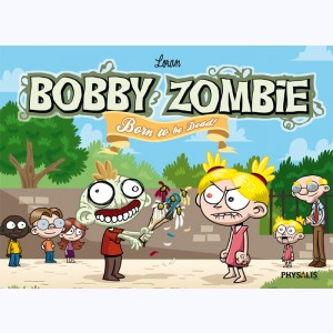 Bobby Zombie, Born to be dead
