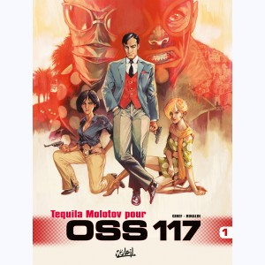 OSS 117 : Tome 1, Tequila Molotov pour OSS 117