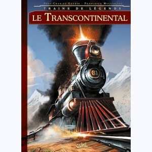 Trains de légende : Tome 2, Le Transcontinental