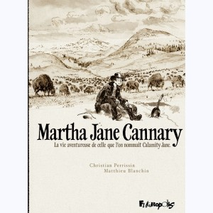 Martha Jane Cannary, Intégrale - La vie aventureuse de celle que l'on nommait Calamity Jane