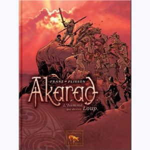 Akarad : Tome 1, L'homme qui devint Loup
