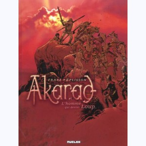 Akarad : Tome 1, L'homme qui devint Loup :