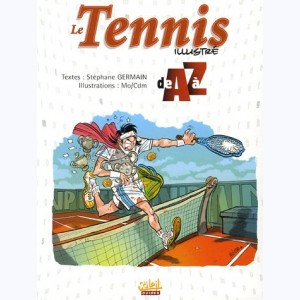 ... illustré de A à Z, Le Tennis illustré de A à Z