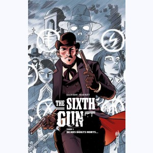The Sixth Gun : Tome 1, De mes doigts morts...