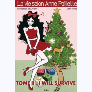 la Vie selon Anne Paillette : Tome 2, I will survive !