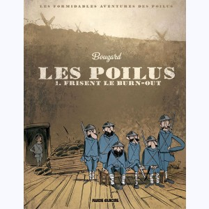 Les Poilus : Tome 1, Frisent le burn-out