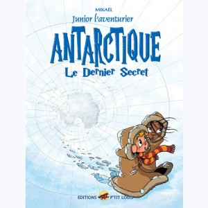 Junior l'aventurier : Tome 6, Antarctique - Le dernier secret