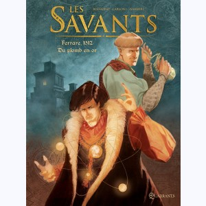 Les Savants : Tome 1, Ferrare, 1512 - Du plomb en or