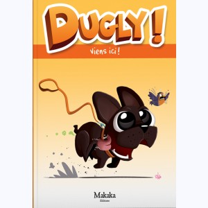 Dugly : Tome 2, Viens ici !