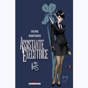 Assistante & Exécutrice : Tome 1, Iris