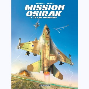 Mission Osirak : Tome 2, Le Raid impossible