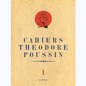 Théodore Poussin : Tome 1/4, Cahiers