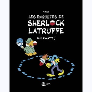 Les enquêtes de Sherlock Latruffe T1 Gigawatt de Matyo chez Milan