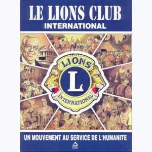 Le Lions Club International, Un mouvement au service de l'humanité