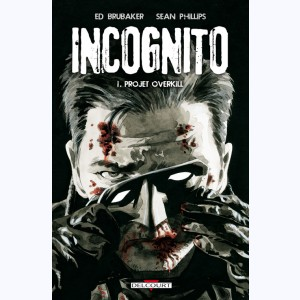 Incognito (Phillips) : Tome 1, Projet Overkill