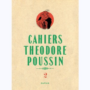 Théodore Poussin : Tome 2/4, Cahiers