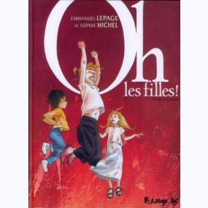 Oh les filles ! : Tome 1