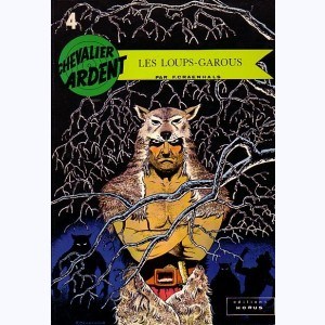 Chevalier Ardent : Tome 4, Les loups-garous :