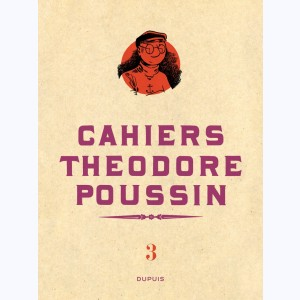 Théodore Poussin : Tome 3/4, Cahiers