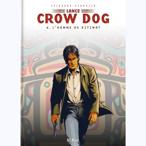 Lance Crow Dog : Tome 4, L'homme de Kitimat
