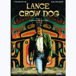 Lance Crow Dog : Tome 4, L'homme de Kitimat :