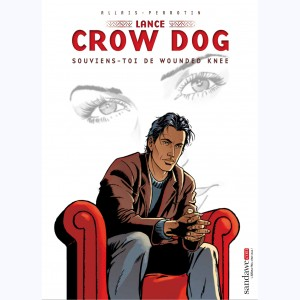 Lance Crow Dog : Tome 6, Souviens-toi de Wounded Knee