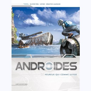 Androïdes : Tome 2, Heureux qui comme Ulysse