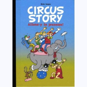 Circus Story : Tome 1, Allons-y la jeunesse !