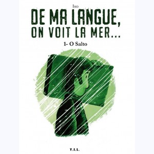 De ma langue, on voit la mer... : Tome 1, O Salto