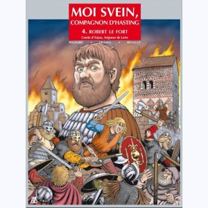 Moi Svein, compagnon d'Hasting : Tome 4, Robert le Fort