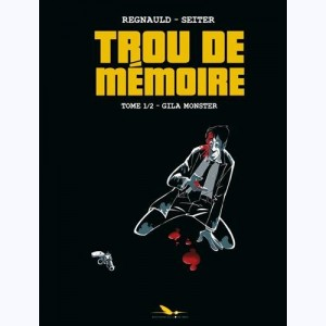 Trou de Mémoire : Tome 1/2, Gila monster