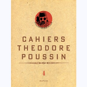 Théodore Poussin : Tome 4/4, Cahiers